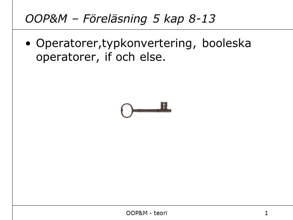 OOP&M - teori1 OOP&M – Föreläsning 5 kap 8-13 Operatorer,typkonvertering, booleska operatorer, if och else.
