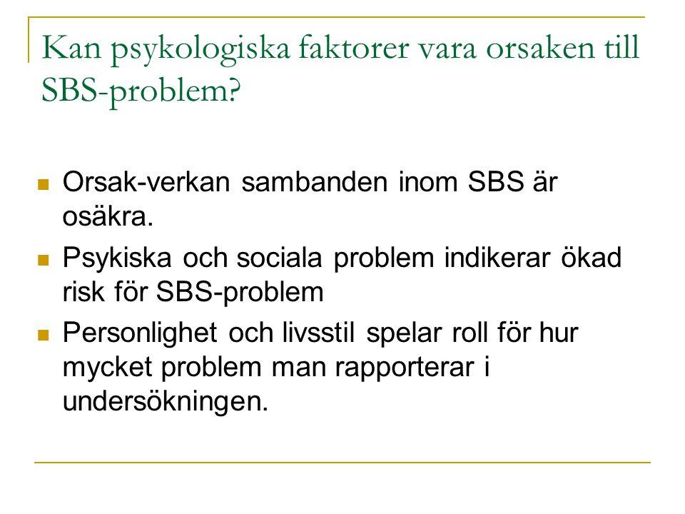 Kan psykologiska faktorer vara orsaken till SBS-problem? Orsak-verkan sambanden inom SBS är osäkra. Psykiska och sociala problem indikerar ökad risk f