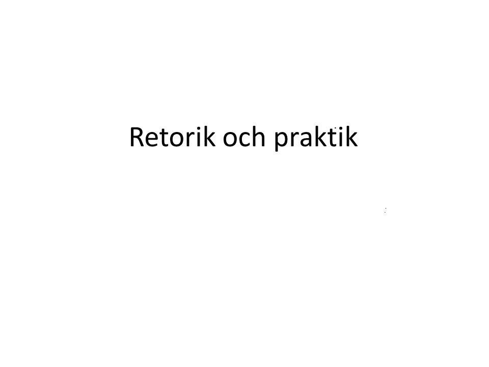 Retorik och praktik. :