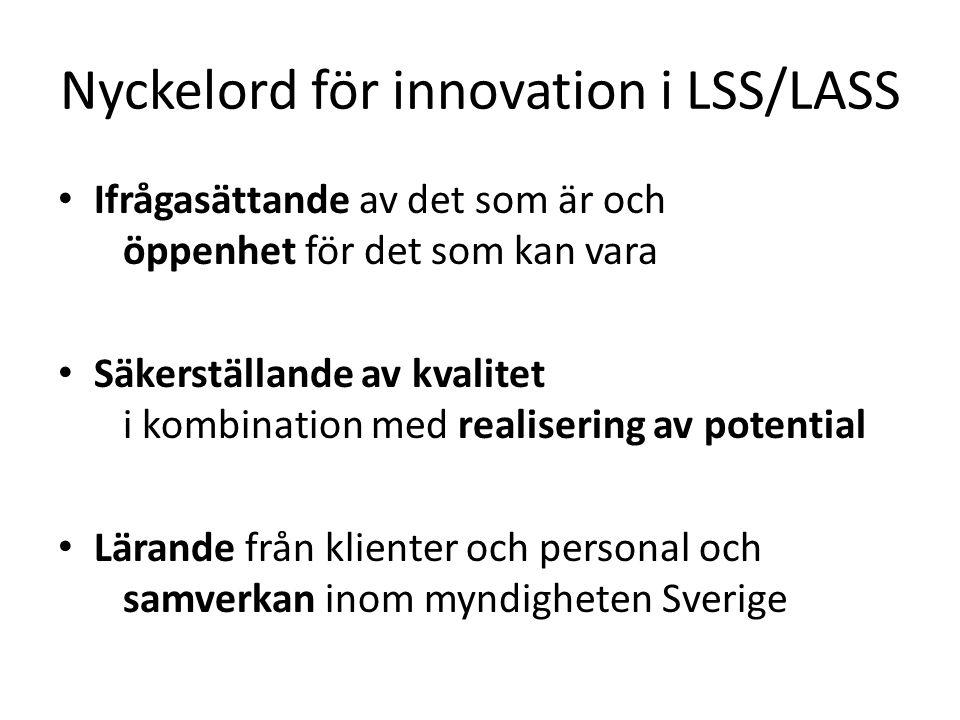 Nyckelord för innovation i LSS/LASS Ifrågasättande av det som är och öppenhet för det som kan vara Säkerställande av kvalitet i kombination med realis