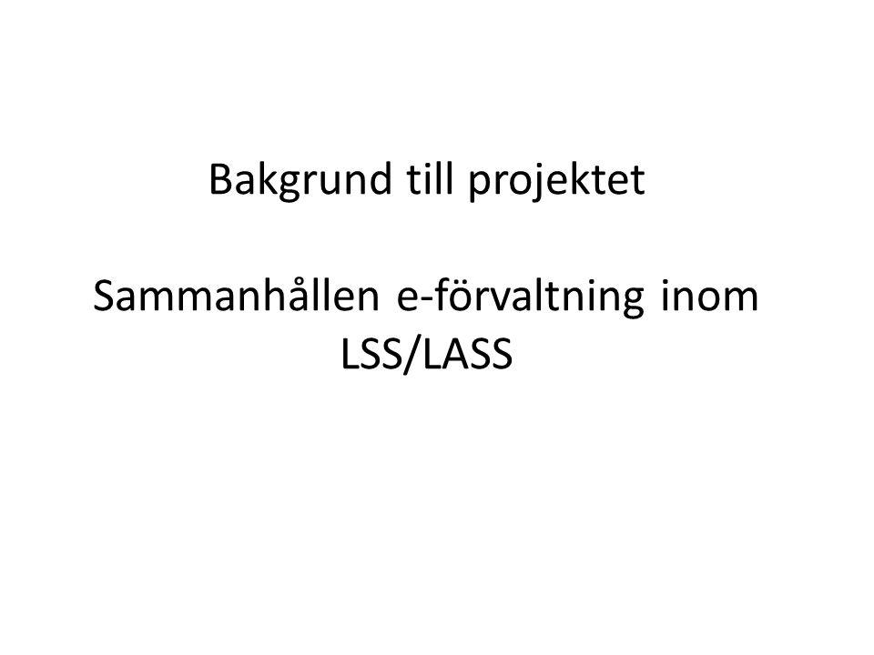Bakgrund till projektet Sammanhållen e-förvaltning inom LSS/LASS