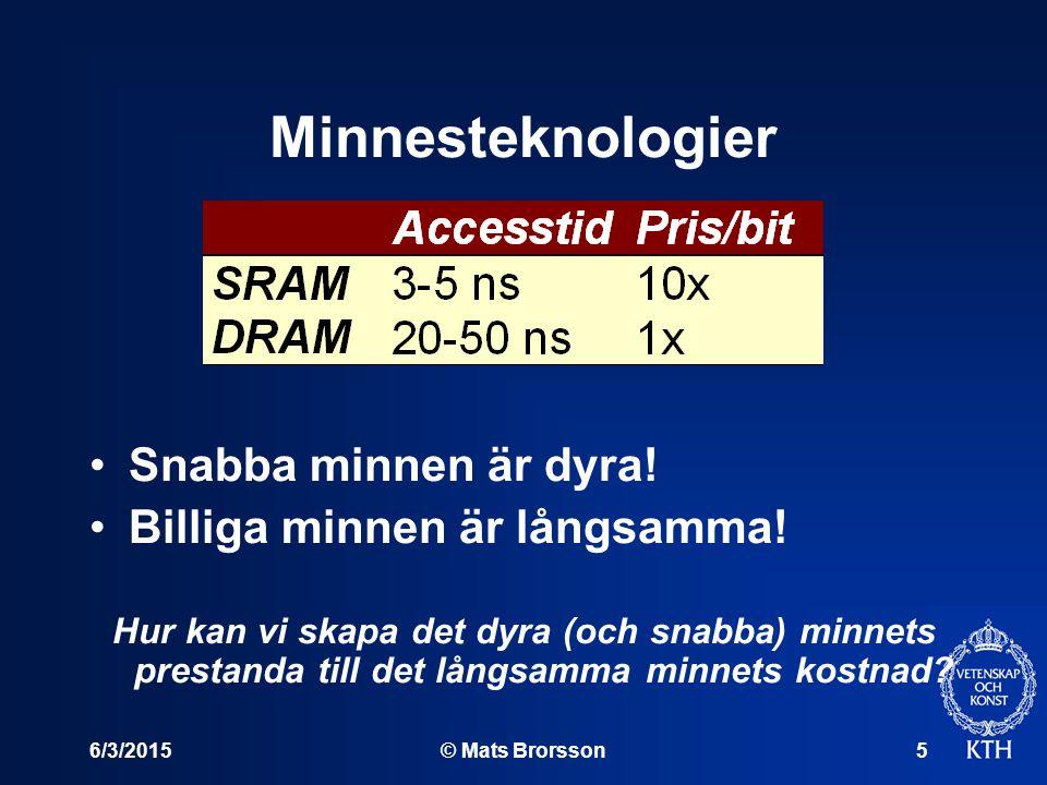 6/3/2015© Mats Brorsson5 Minnesteknologier Snabba minnen är dyra! Billiga minnen är långsamma! Hur kan vi skapa det dyra (och snabba) minnets prestand