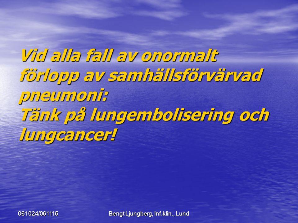 061024/061115Bengt Ljungberg, Inf.klin., Lund Vid alla fall av onormalt förlopp av samhällsförvärvad pneumoni: Tänk på lungembolisering och lungcancer