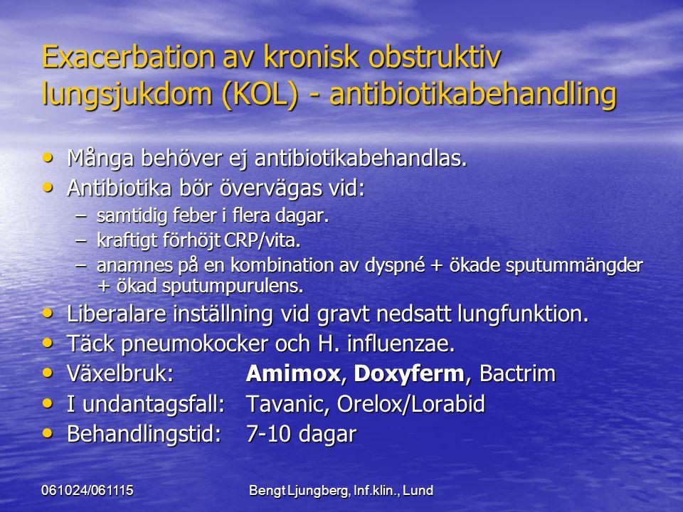 061024/061115Bengt Ljungberg, Inf.klin., Lund Exacerbation av kronisk obstruktiv lungsjukdom (KOL) - antibiotikabehandling Många behöver ej antibiotik