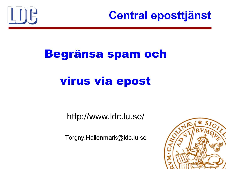 Central eposttjänst 11 http://www.ldc.lu.se/ Torgny.Hallenmark@ldc.lu.se Begränsa spam och virus via epost
