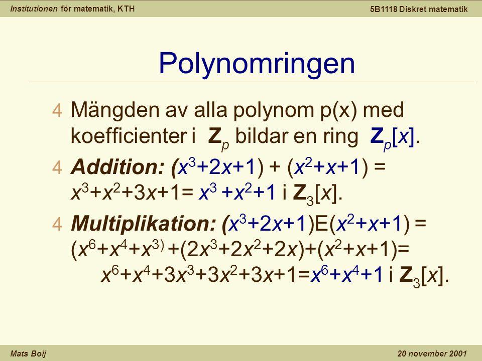 Institutionen för matematik, KTH Mats Boij 5B1118 Diskret matematik 20 november 2001 Polynomringen 4 Mängden av alla polynom p(x) med koefficienter i Z p bildar en ring Z p [x].