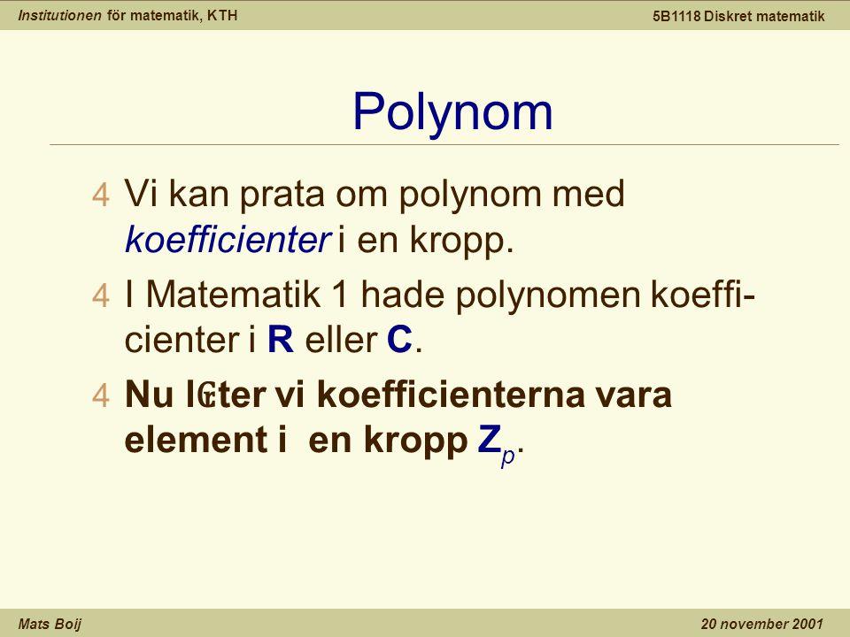 Institutionen för matematik, KTH Mats Boij 5B1118 Diskret matematik 20 november 2001 Polynom 4 Vi kan prata om polynom med koefficienter i en kropp.