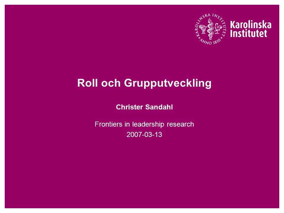 Roll och Grupputveckling Christer Sandahl Frontiers in leadership research 2007-03-13