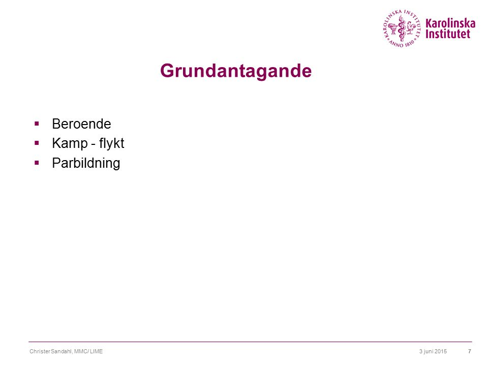 3 juni 2015Christer Sandahl, MMC/ LIME8 Grundantagande  Beroende  Kamp - flykt  Parbildning  Fragmentering - massifiering