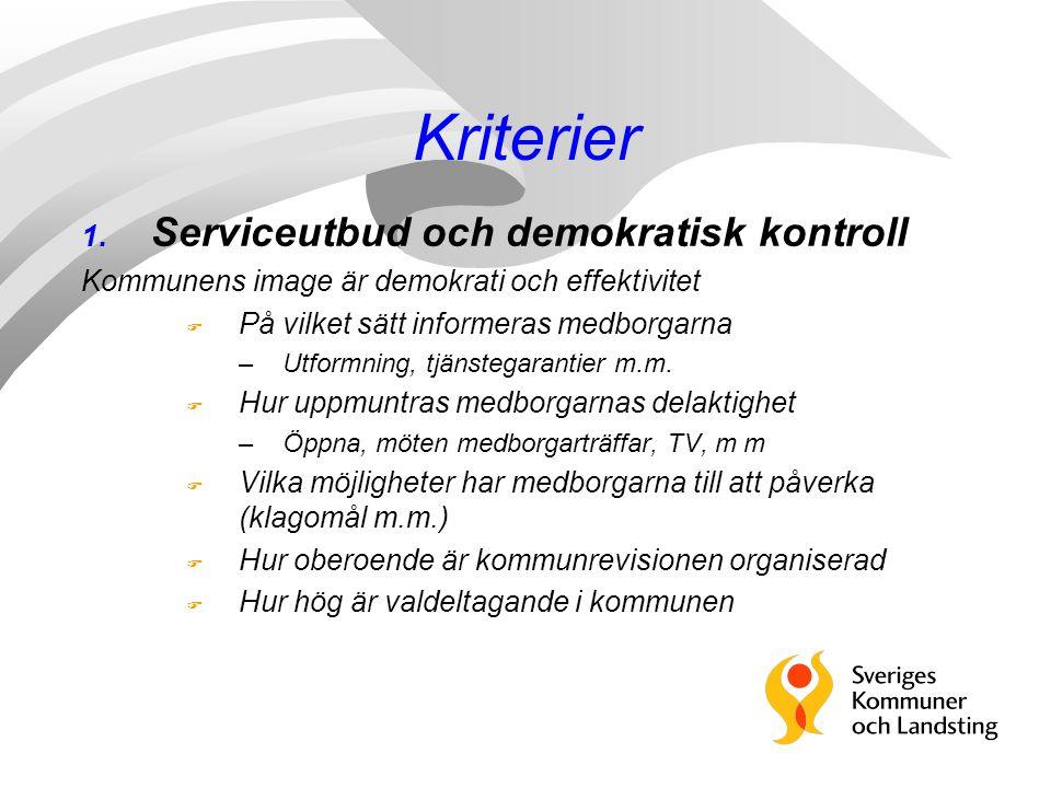 Kriterier 1. Serviceutbud och demokratisk kontroll Kommunens image är demokrati och effektivitet F På vilket sätt informeras medborgarna –Utformning,