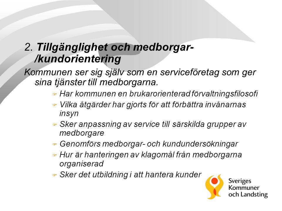 2. Tillgänglighet och medborgar- /kundorientering Kommunen ser sig själv som en serviceföretag som ger sina tjänster till medborgarna. F Har kommunen