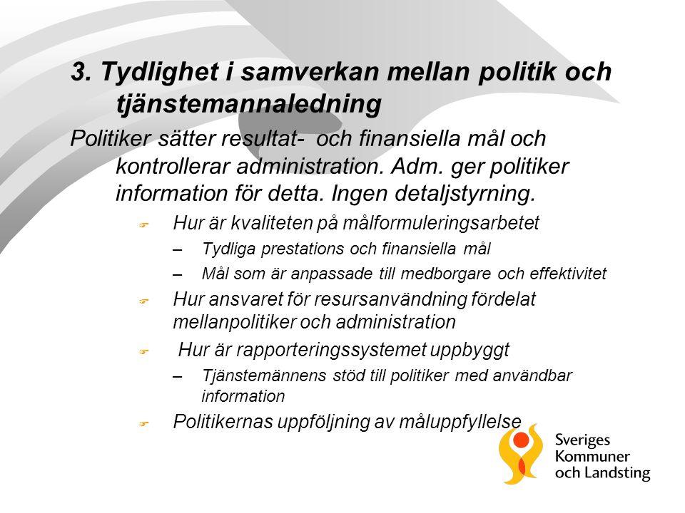 3. Tydlighet i samverkan mellan politik och tjänstemannaledning Politiker sätter resultat- och finansiella mål och kontrollerar administration. Adm. g