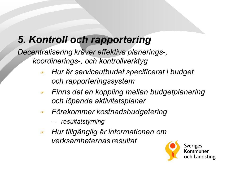 5. Kontroll och rapportering Decentralisering kräver effektiva planerings-, koordinerings-, och kontrollverktyg F Hur är serviceutbudet specificerat i