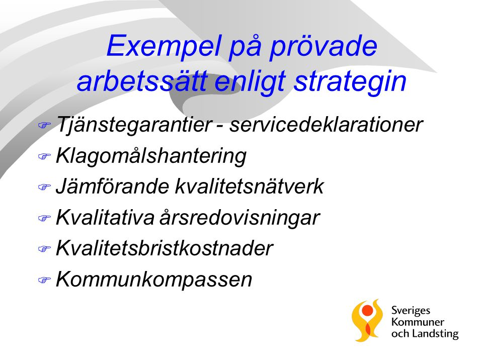 Exempel på prövade arbetssätt enligt strategin F Tjänstegarantier - servicedeklarationer F Klagomålshantering F Jämförande kvalitetsnätverk F Kvalitat