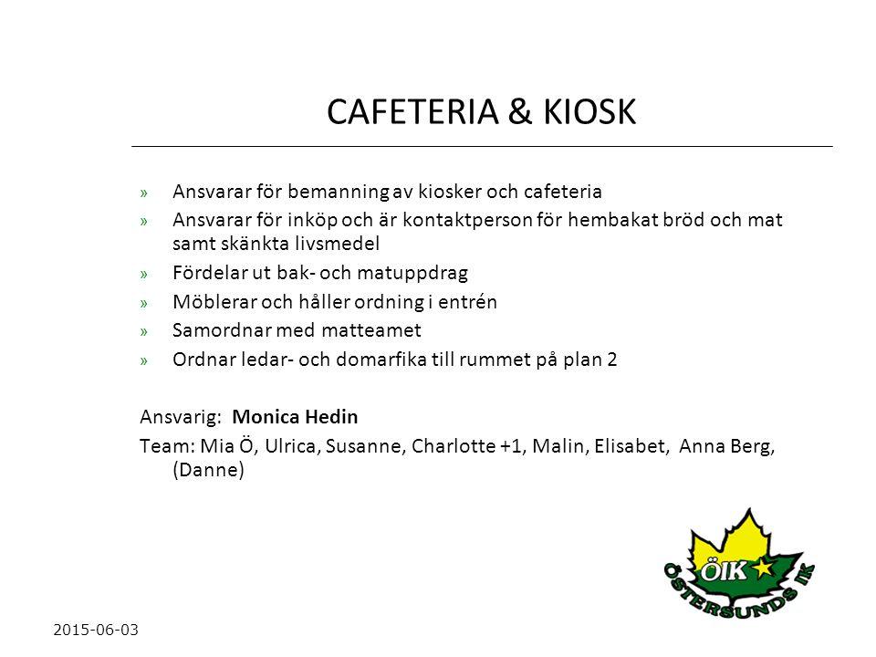 CAFETERIA & KIOSK » Ansvarar för bemanning av kiosker och cafeteria » Ansvarar för inköp och är kontaktperson för hembakat bröd och mat samt skänkta livsmedel » Fördelar ut bak- och matuppdrag » Möblerar och håller ordning i entrén » Samordnar med matteamet » Ordnar ledar- och domarfika till rummet på plan 2 Ansvarig: Monica Hedin Team: Mia Ö, Ulrica, Susanne, Charlotte +1, Malin, Elisabet, Anna Berg, (Danne) 2015-06-03