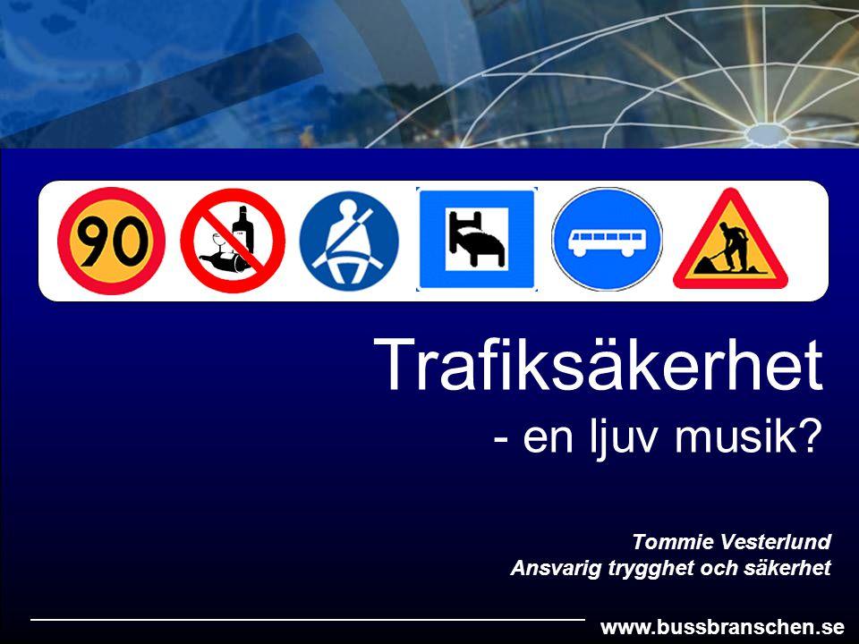 www.bussbranschen.se Tommie Vesterlund Ansvarig trygghet och säkerhet Trafiksäkerhet - en ljuv musik?