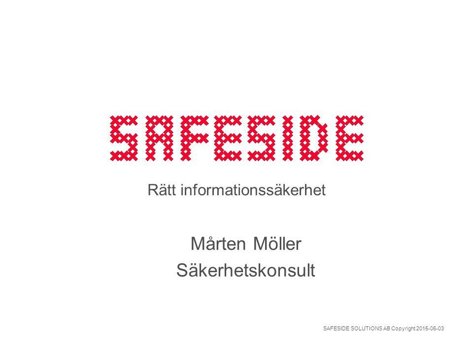 SAFESIDE SOLUTIONS AB Copyright 2015-06-03 Rätt informationssäkerhet Mårten Möller Säkerhetskonsult