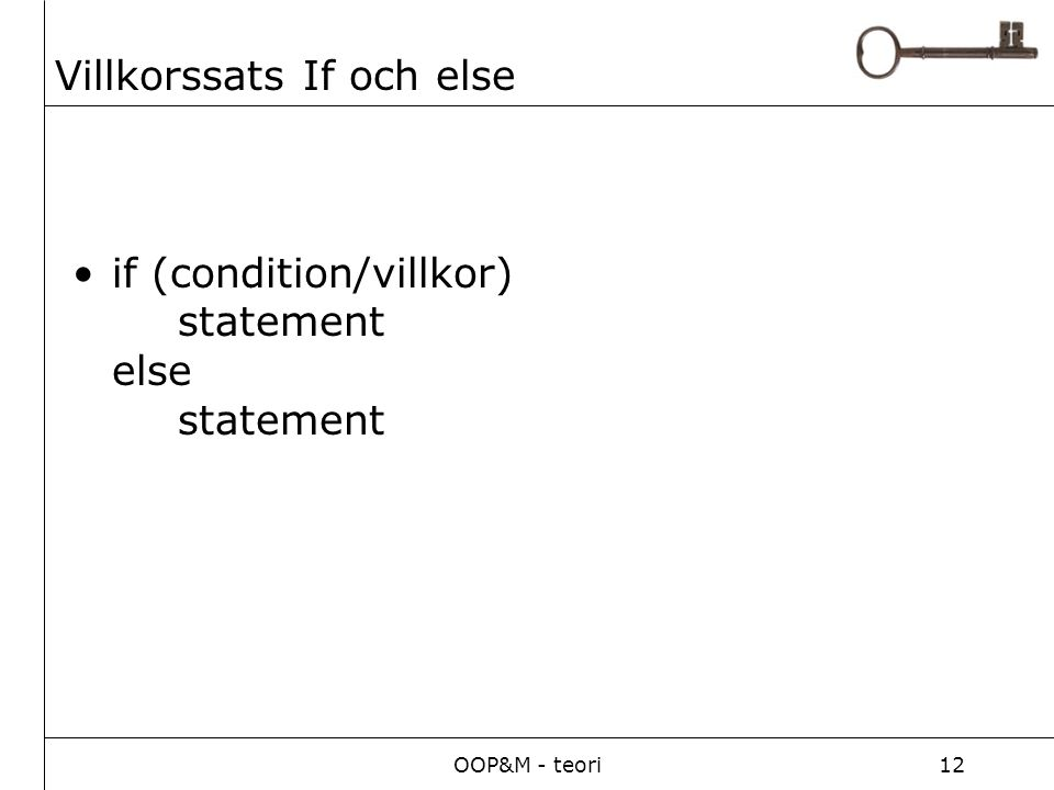 OOP&M - teori12 Villkorssats If och else if (condition/villkor) statement else statement