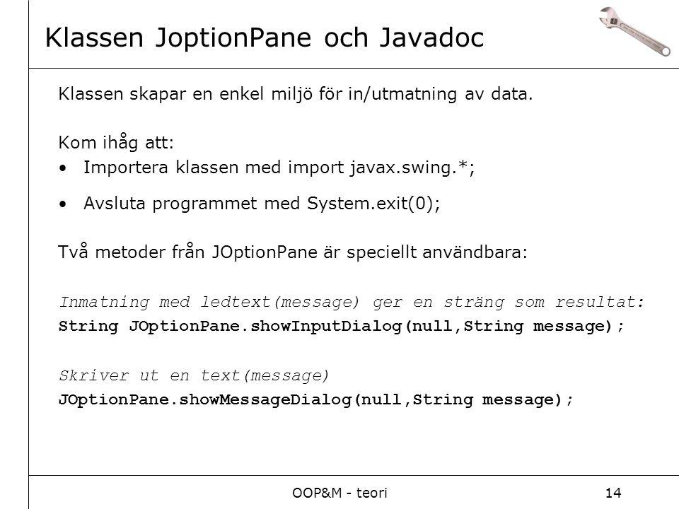 OOP&M - teori14 Klassen JoptionPane och Javadoc Klassen skapar en enkel miljö för in/utmatning av data.