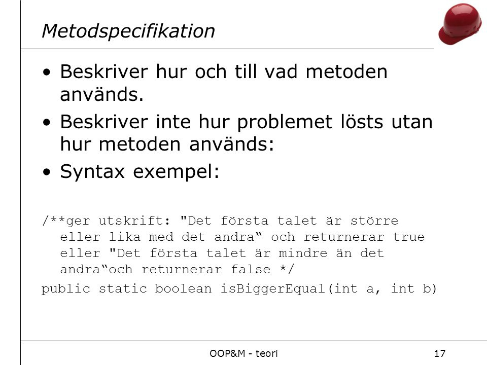 OOP&M - teori17 Metodspecifikation Beskriver hur och till vad metoden används.