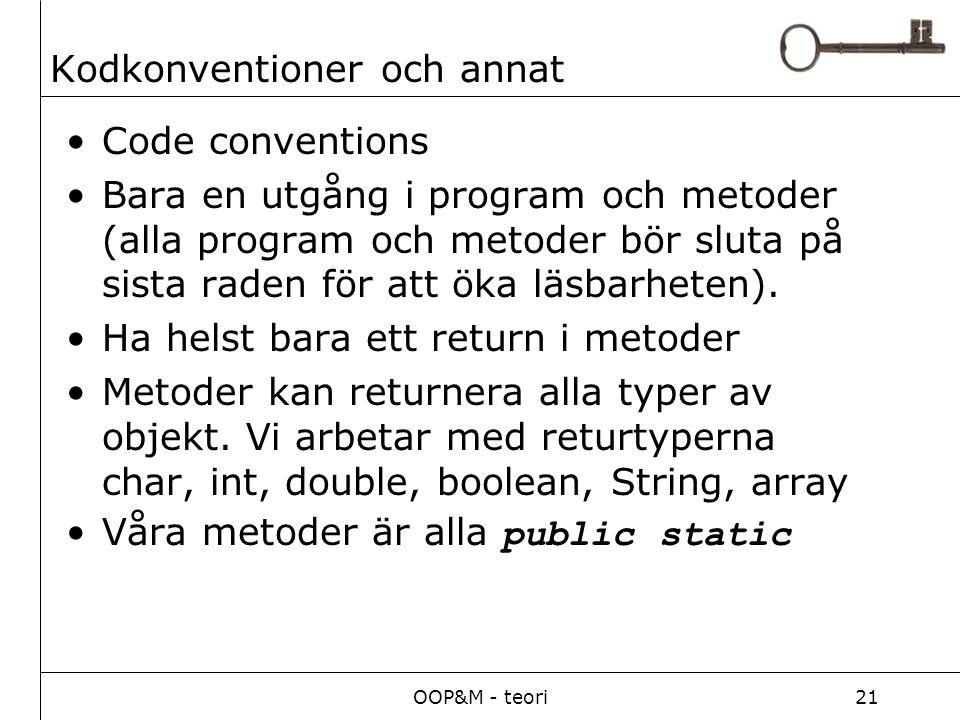 OOP&M - teori21 Kodkonventioner och annat Code conventions Bara en utgång i program och metoder (alla program och metoder bör sluta på sista raden för att öka läsbarheten).