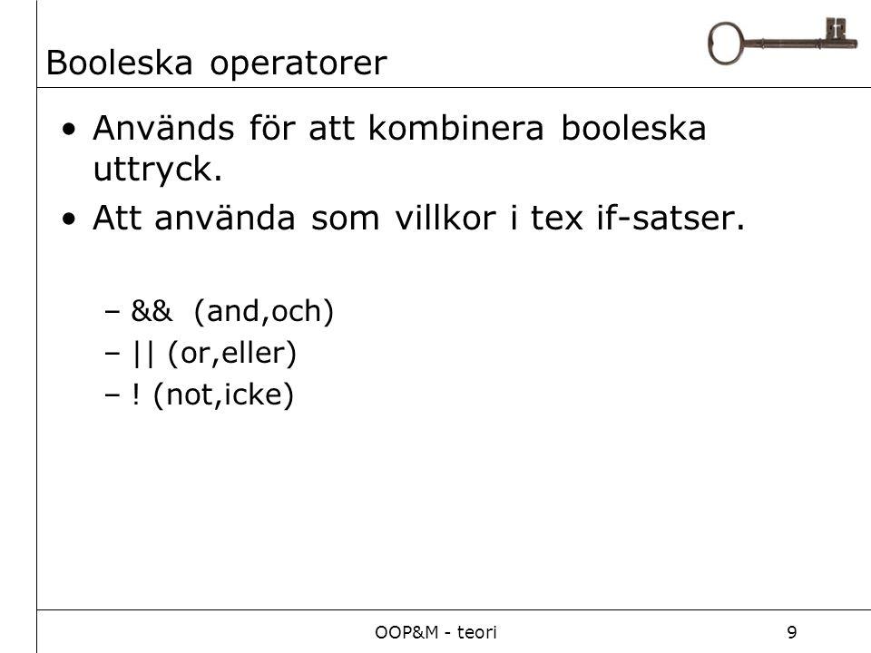 OOP&M - teori9 Booleska operatorer Används för att kombinera booleska uttryck.