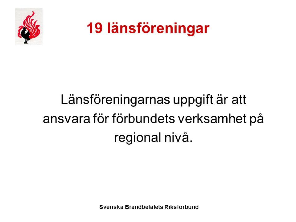 Svenska Brandbefälets Riksförbund 19 länsföreningar Länsföreningarnas uppgift är att ansvara för förbundets verksamhet på regional nivå.