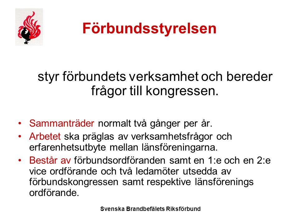 Svenska Brandbefälets Riksförbund Förbundsstyrelsen styr förbundets verksamhet och bereder frågor till kongressen.