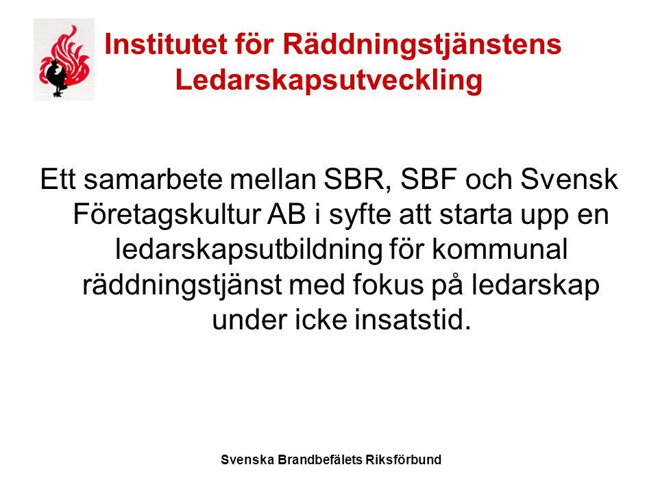 Svenska Brandbefälets Riksförbund Institutet för Räddningstjänstens Ledarskapsutveckling Ett samarbete mellan SBR, SBF och Svensk Företagskultur AB i syfte att starta upp en ledarskapsutbildning för kommunal räddningstjänst med fokus på ledarskap under icke insatstid.