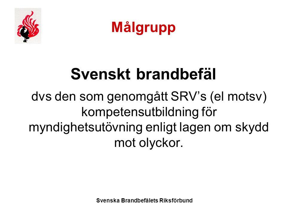 Svenska Brandbefälets Riksförbund Målgrupp Svenskt brandbefäl dvs den som genomgått SRV's (el motsv) kompetensutbildning för myndighetsutövning enligt lagen om skydd mot olyckor.