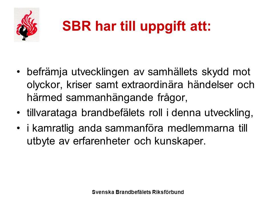 Svenska Brandbefälets Riksförbund SBR har till uppgift att: befrämja utvecklingen av samhällets skydd mot olyckor, kriser samt extraordinära händelser och härmed sammanhängande frågor, tillvarataga brandbefälets roll i denna utveckling, i kamratlig anda sammanföra medlemmarna till utbyte av erfarenheter och kunskaper.