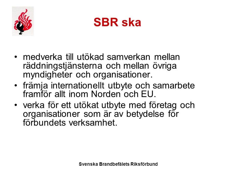Svenska Brandbefälets Riksförbund SBR ska medverka till utökad samverkan mellan räddningstjänsterna och mellan övriga myndigheter och organisationer.