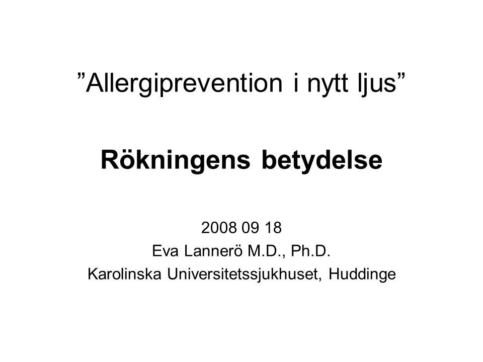 Allergiprevention i nytt ljus Rökningens betydelse 2008 09 18 Eva Lannerö M.D., Ph.D.