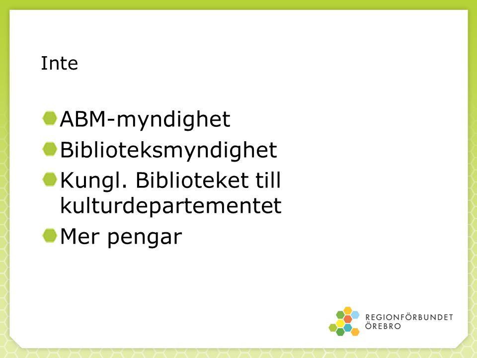 Inte ABM-myndighet Biblioteksmyndighet Kungl. Biblioteket till kulturdepartementet Mer pengar