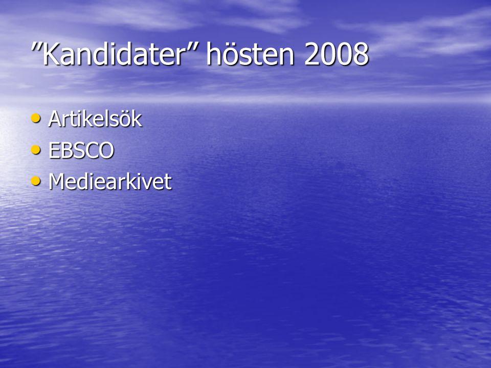 Kandidater hösten 2008 Artikelsök Artikelsök EBSCO EBSCO Mediearkivet Mediearkivet
