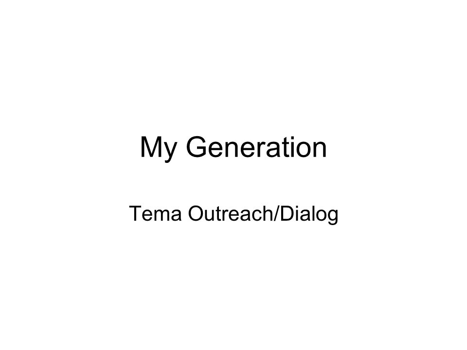 My Generation Tema Outreach/Dialog