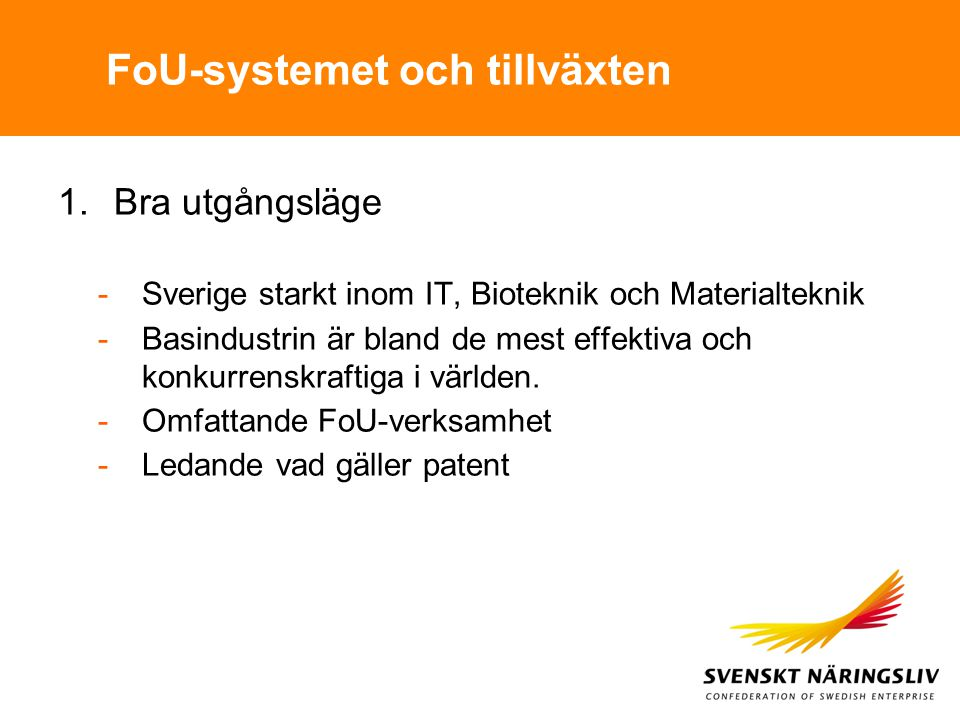 FoU-systemet och tillväxten 1.Bra utgångsläge -Sverige starkt inom IT, Bioteknik och Materialteknik -Basindustrin är bland de mest effektiva och konku