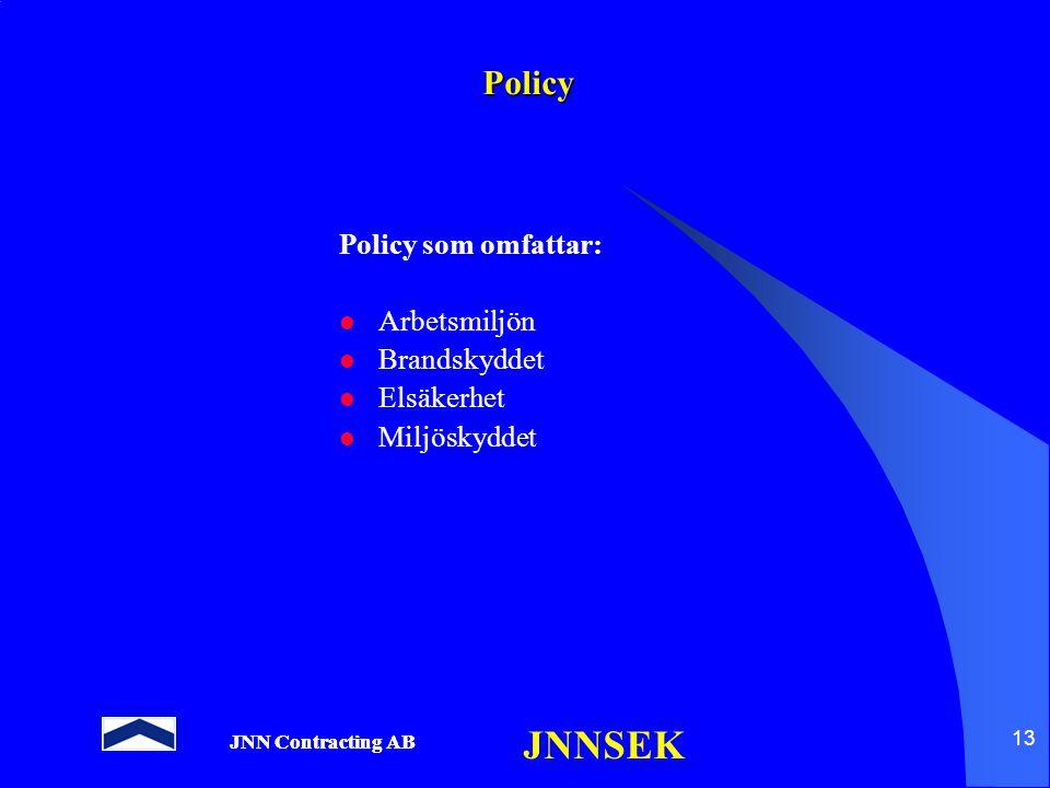 JNN Contracting AB JNNSEK 13 Policy Policy som omfattar: Arbetsmiljön Brandskyddet Elsäkerhet Miljöskyddet