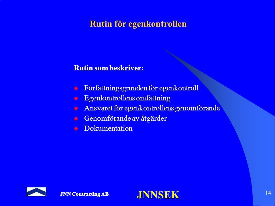 JNN Contracting AB JNNSEK 14 Rutin för egenkontrollen Rutin som beskriver: Författningsgrunden för egenkontroll Egenkontrollens omfattning Ansvaret fö