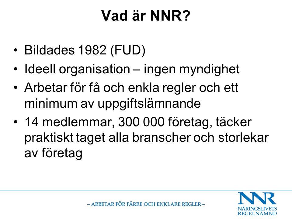 Bildades 1982 (FUD) Ideell organisation – ingen myndighet Arbetar för få och enkla regler och ett minimum av uppgiftslämnande 14 medlemmar, 300 000 företag, täcker praktiskt taget alla branscher och storlekar av företag Vad är NNR