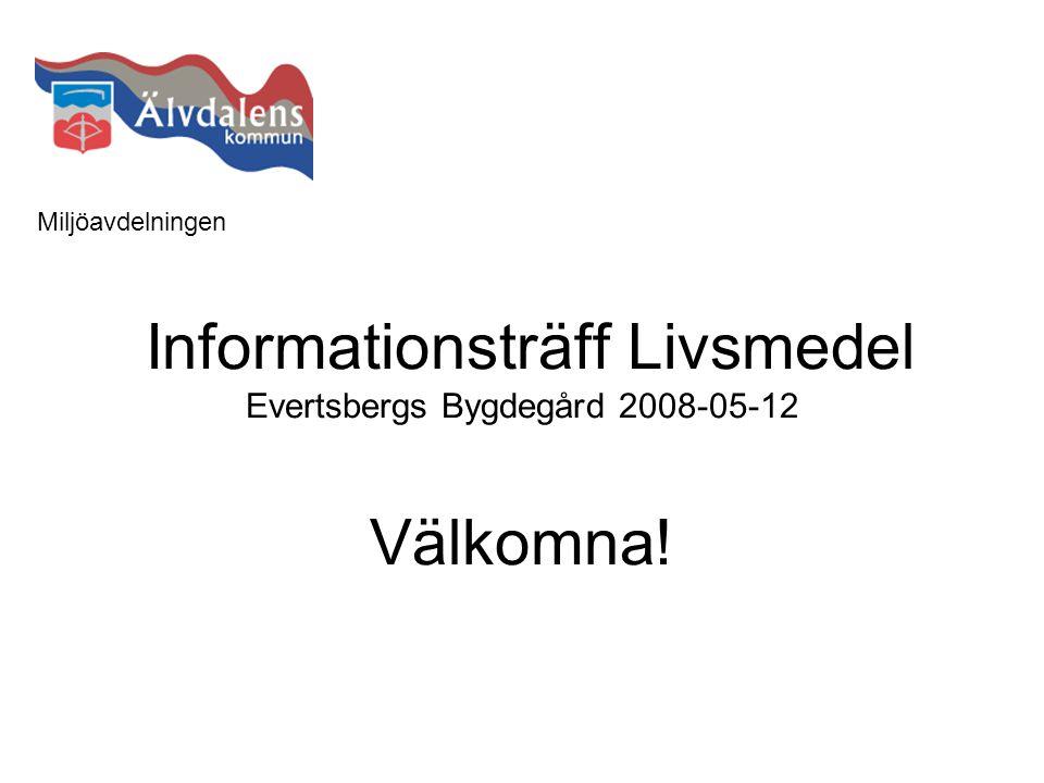 Informationsträff Livsmedel Evertsbergs Bygdegård 2008-05-12 Välkomna! Miljöavdelningen