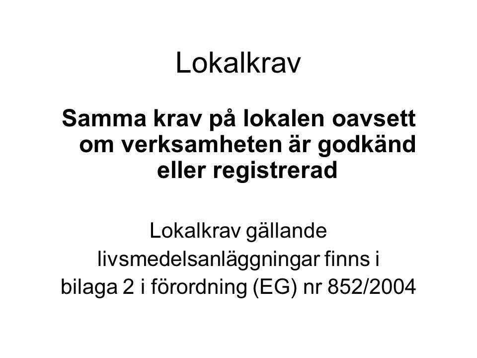 Lokalkrav Samma krav på lokalen oavsett om verksamheten är godkänd eller registrerad Lokalkrav gällande livsmedelsanläggningar finns i bilaga 2 i föro