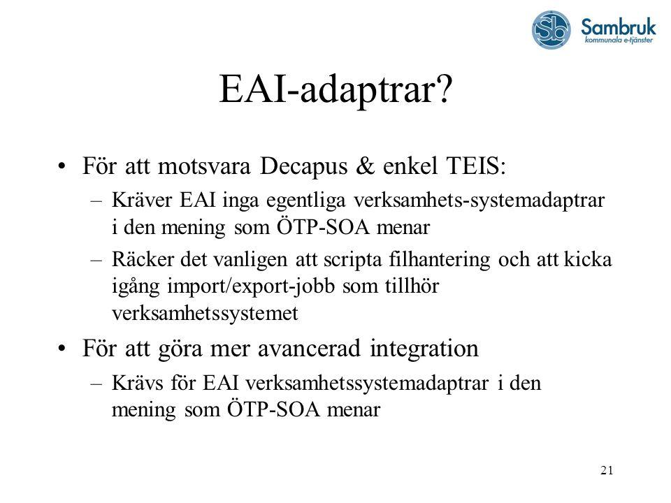 21 EAI-adaptrar? För att motsvara Decapus & enkel TEIS: –Kräver EAI inga egentliga verksamhets-systemadaptrar i den mening som ÖTP-SOA menar –Räcker d