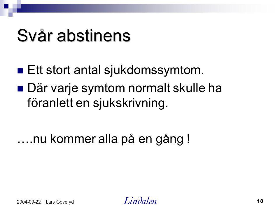 18 2004-09-22 Lars Goyeryd Svår abstinens Ett stort antal sjukdomssymtom. Där varje symtom normalt skulle ha föranlett en sjukskrivning. ….nu kommer a