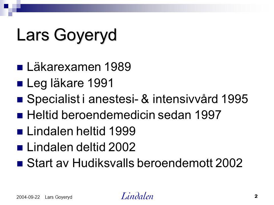 2 2004-09-22 Lars Goyeryd Lars Goyeryd Läkarexamen 1989 Leg läkare 1991 Specialist i anestesi- & intensivvård 1995 Heltid beroendemedicin sedan 1997 L