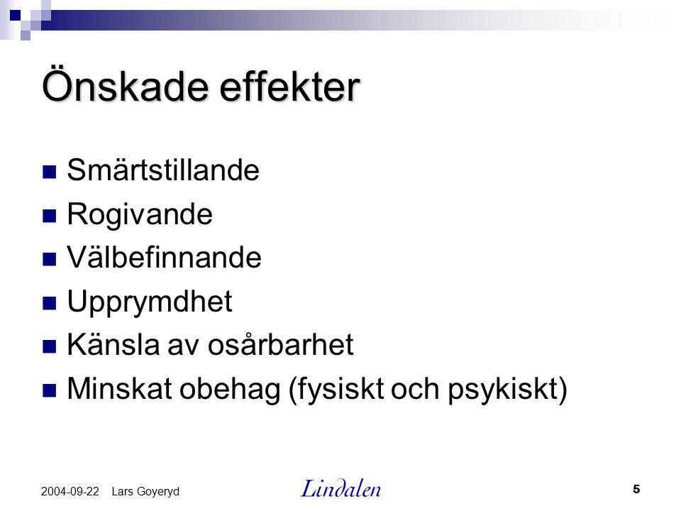 5 2004-09-22 Lars Goyeryd Önskade effekter Smärtstillande Rogivande Välbefinnande Upprymdhet Känsla av osårbarhet Minskat obehag (fysiskt och psykiskt