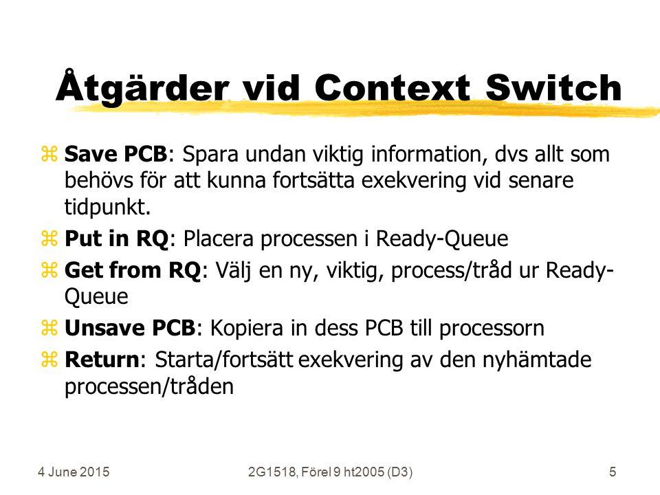 4 June 20152G1518, Förel 9 ht2005 (D3)5 Åtgärder vid Context Switch zSave PCB: Spara undan viktig information, dvs allt som behövs för att kunna fortsätta exekvering vid senare tidpunkt.