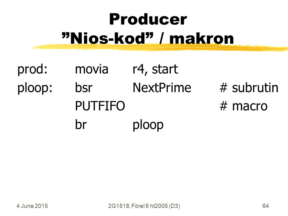 4 June 20152G1518, Förel 9 ht2005 (D3)64 Producer Nios-kod / makron prod:moviar4, start ploop:bsrNextPrime# subrutin PUTFIFO# macro brploop