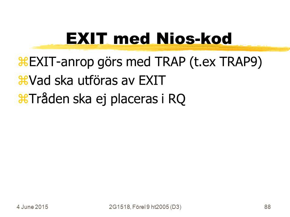 4 June 20152G1518, Förel 9 ht2005 (D3)88 EXIT med Nios-kod zEXIT-anrop görs med TRAP (t.ex TRAP9) zVad ska utföras av EXIT zTråden ska ej placeras i RQ