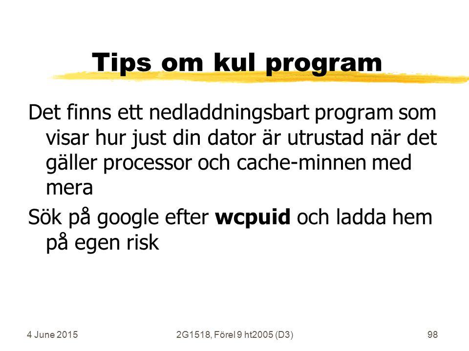 4 June 20152G1518, Förel 9 ht2005 (D3)98 Tips om kul program Det finns ett nedladdningsbart program som visar hur just din dator är utrustad när det gäller processor och cache-minnen med mera Sök på google efter wcpuid och ladda hem på egen risk